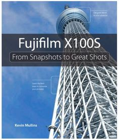 """""""From Snapshots to Great Shots"""": new Fujifilm X100S book by Kevin Mullins (now 25% off) - Fuji Rumors"""