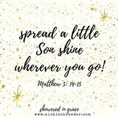 You are a light to this dark world. Let the brilliance of Jesus shine brightly in you!