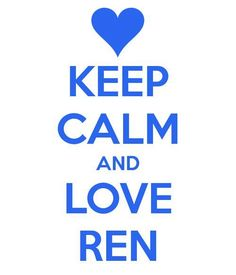 KEEP CALM & LOVE REN <3 Would this be considered Fan Art?