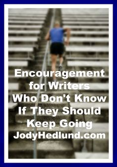 Encouragement for Writers Who Don't Know If They Should Keep Going: http://jodyhedlund.blogspot.com/2014/10/encouragement-for-writers-who-dont-know.html