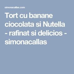 Tort cu banane ciocolata si Nutella - rafinat si delicios - simonacallas
