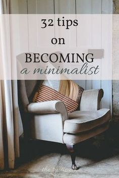 32 Tips on Becoming a Minimalist- Are you overwhelmed by the sheer amount of stuff you've accumulated? Are you ready for a change? It's time to minimize! These 32 tips will have you well on your way to a less cluttered, calmer life you can enjoy! #minimalism #declutter #minimalist #declutteringahouse