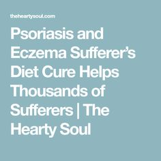 Psoriasis and Eczema Sufferer's Diet Cure Helps Thousands of Sufferers | The Hearty Soul