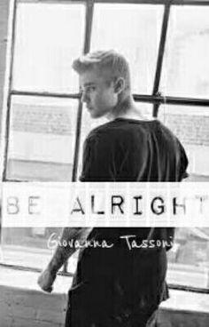 Be Alright - Justin Bieber #wattpad #fanfic