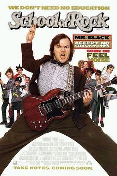 School of Rock (2003) Directed by Richard Linklater.  With Jack Black, Mike White, Joan Cusack, Adam Pascal. A wannabe rock star in need of cash poses as a substitute teacher at a prep school, and tries to turn his class into a rock band.