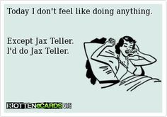 Today I don't feel like doing anything. Except Jax Teller. I'd do Jax Teller.I would do jax anyday anytime! Sons Of Anarchy, You Smile, Travis Fimmel, Charlie Hunnam, E Cards, Just For Laughs, Elvis Presley, Laugh Out Loud, Hot Men