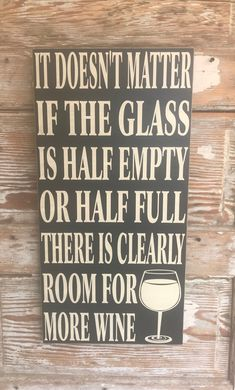 Excited to share this item from my shop: It Doesn't Matter If The Glass Is Half Empty Or Half Full, There Is Clearly Room For More Wine. Wood Sign 12 x 24 Funny Sign Wine Signs, Bar Signs, Kitchen Signs, Funny Kitchen, Kitchen Quotes, It Doesnt Matter, Wine Quotes, New Sign, Funny Signs