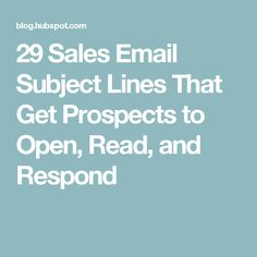 29 Sales Email Subject Lines That Get Prospects to Open, Read, and Respond
