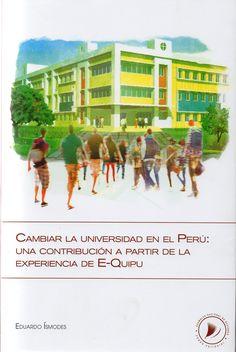 Cambiar la universidad en el Perú : una contribución a partir de la experiencia de E-Quipu / Eduardo Ísmodes.(Fondo Editorial de la Asamblea Nacional de Rectores, 2014) / LB 2329.8.P4 I82