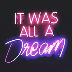 """A NEON SIGN THAT READS """" IT WAS ALL A DREAM """" ALL DONE IT WHITE LETTERS BUT  FOUR WORDS HAVE A PINK BACKGROUND AND ONLY ONE HAS A PURPLE BACKGROUND."""