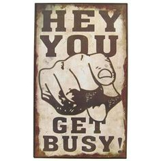 Hey You Get Busy Tin Sign | Shop Hobby Lobby