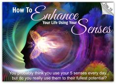 Day 19 - Brilliant Life 30-Day Challenge http://thinkbrilliantly.com/day-19-want-to-enhance-your-life-use-your-senses