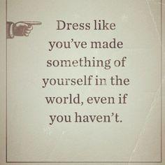Dress well.