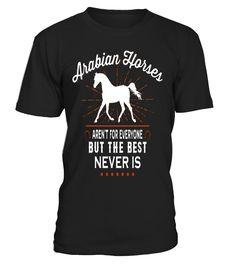 ARABIAN HORSES AREN'T FOR EVERYONE t-shirt