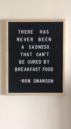 Favorite Things: Vol. XI there has never been a sadness that cant be cured by breakfast food -ron swanson funny parks and rec letter board quote Felt Letter Board, Felt Letters, Word Board, Quote Board, Message Board, The Words, Quotes To Live By, Life Quotes, Funny Quotes