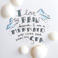 Eu amo a chuva porque eu sou uma sereia que lava longe do mar ...