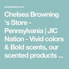 Chelsea Browning 's Store - Pennsylvania | JIC Nation - Vivid colors & Bold scents, our scented products are fun and the highest quality you will find. Try JIC Today! Jewelry-In-Candles