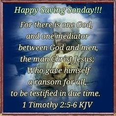"HAPPY SAVING SONDAY !!!! 1 Timothy 2:5-6 (1611 KJV !!!!) "" For there is one God, and one mediator between God and men, the man Christ Jesus;"" (6) "" Who gave himself a ransom for all, to be testified in due time."" Happy Sunday Quotes, King James Bible Verses, Biblical Womanhood, 1 Timothy, Sisters In Christ, Faith Prayer, People In Need, Jesus Loves You, My Bible"