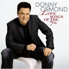 Donny Osmond - Love Songs of the '70s.Was my very first crush.Please check out my website thanks. www.photopix.co.nz