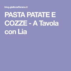 PASTA PATATE E COZZE - A Tavola con Lia