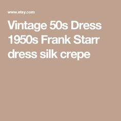 Vintage 50s Dress  1950s Frank Starr dress  silk crepe