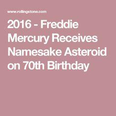 2016-9-5  - Freddie Mercury Receives Namesake Asteroid on 70th Birthday