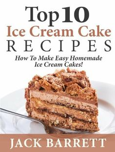 Top 10 Ice Cream Cake Recipes: How To Make Easy Homemade Ice Cream Cakes eBook: Jack Barrett Kinds Of Desserts, Frozen Desserts, Frozen Treats, Ice Cream Pies, Cream Cake, Wine Recipes, Dessert Recipes, Easy Homemade Ice Cream, Chocolate Recipes