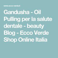 Gandusha - Oil Pulling per la salute dentale - beauty Blog - Ecco Verde Shop Online Italia
