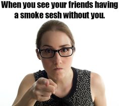 When you see your friends having a smoke sesh without you... #WeedHumor #WeedLife