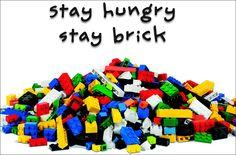 Stay hungry stay bricks