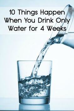 10 Things Happen When You Drink Only Water for 4 Weeks - http://facthacker.com/drink-only-water-for-4-weeks/
