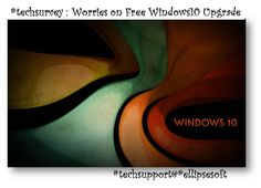 #techsurvey: Worries On the #FREE upgrade to #Windows10  http://tolu.na/l/x5TWi8f  {#techsupport@#ellipsesoft}  www.ellipsesoft.com