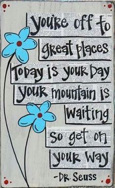 Today is your day! quote happy dr seuss inspiration poem optimistic rhyme -- oh Dr. Seuss you're still here for me Dr. Seuss, Life Quotes Love, Great Quotes, House Quotes, You Can Do It Quotes, Mommy Quotes, Super Quotes, Change Quotes, Tb Joshua