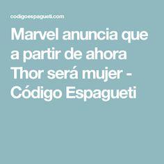 Marvel anuncia que a partir de ahora Thor será mujer - Código Espagueti