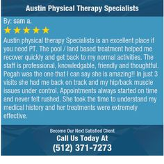 Austin physical therapy Specialists is an excellent place if you need PT. The pool / land...
