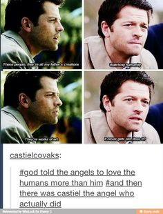 Most angels didn't like humans, or were only doing what God said. But then there's Cas, who actually fell in love with humanity more than he should have. And he regrets nothing.