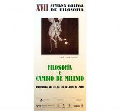 XVII Semana Galega de Filosofía : Filosofía e cambio de milenio : 24-28 de abril de 2000 / [organiza] Aula Castelao de Filosofía