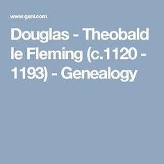 Douglas - Theobald le Fleming (c.1120 - 1193)  - Genealogy