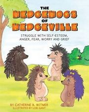 The Hedgehogs of Hedgeville: Struggle with Self-Esteem, Anger, Fear, Worry and G