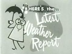 The Weatherman, a cartoon character from local weather report TV news. He was produced around the 1950s by a Miami-based animation studio, Soundac, that also produced the first color cartoon for TV.