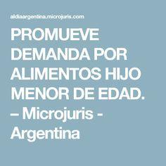 PROMUEVE DEMANDA POR ALIMENTOS HIJO MENOR DE EDAD. – Microjuris - Argentina