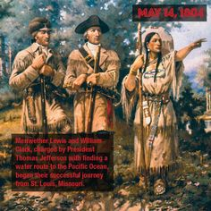 May 14, 1804 – Meriwether Lewis and William Clark, charged by President Thomas Jefferson with finding a water route to the Pacific Ocean, began their successful journey from St. Louis, Missouri.
