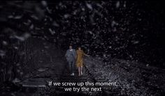 If we screw up this moment, we try the next. And if we fail the next, we have our whole lives to get it right. Mood Indigo (2014) Michel Gondry