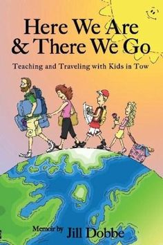 "Expat Author Interview with Jill Dobbe ""HERE WE ARE & THERE WE GO: Teaching and Traveling With Kids in Tow """
