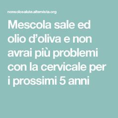Mescola sale ed olio d'oliva Home Remedies, Natural Remedies, Health And Beauty, Health And Wellness, Fitness Diet, Health Fitness, Sciatica, Healthy Tips, Natural Health