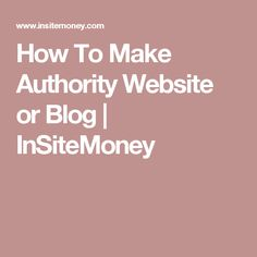 How To Make Authority Website or Blog | InSiteMoney