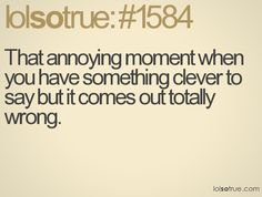 That annoying moment when you have something clever to say but it comes out totally wrong. Funny As Hell, The Funny, Funny Picture Quotes, Funny Quotes, Lolsotrue, Get To Know Me, I Love To Laugh, Story Of My Life, Amazing Quotes