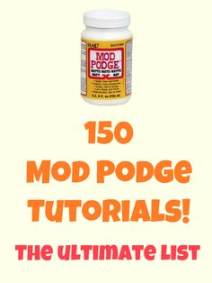 150 Mod Podge tutorials - the ultimate craft list! Tons of cool ideas. ...I need some of this!!