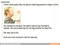 Mmmbut he got the childhood Sam and dean deserved Adam was also quite useless// That is it Go sit in the conner