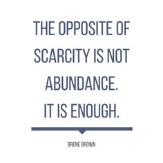 To me, the opposite of scarcity is not abundance. - Brene Brown Positive affirmations come in all forms. In an entrepreneur life we often need entrepreneur inspiration. Brene Brown Daring Greatly, Favorite Quotes, Best Quotes, Quotes Quotes, Life Quotes, Brene Brown Quotes, Motivational Quotes, Inspirational Quotes, Love Words